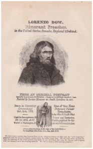 Lorenzo Dow was an eccentric itinerant American preacher, said to have preached to more people than any other preacher of his era. He was an important figure in the Second Great Awakening. He was also a successful writer.